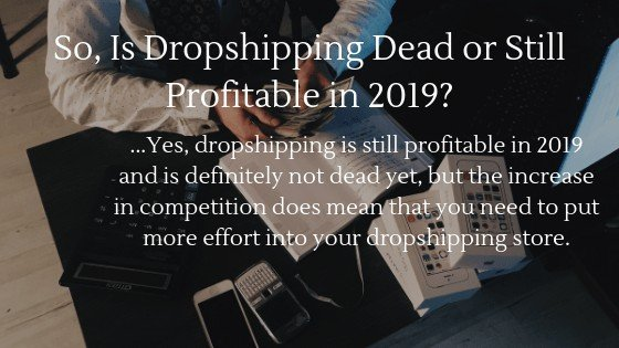 Find out if dropshipping is dead or still profitable in 2020