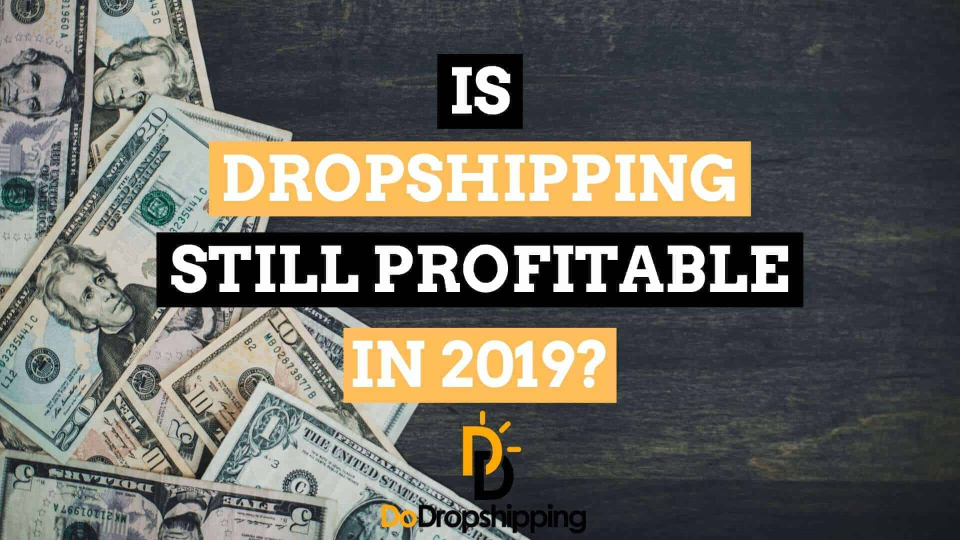 Is Dropshipping Still Profitable or Finally Dead in 2019?