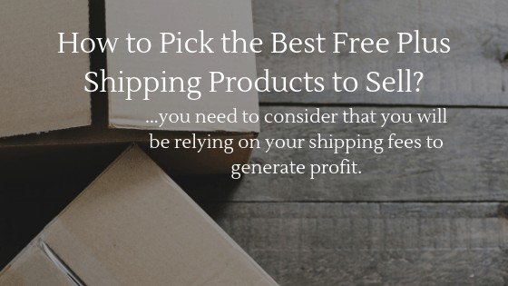 If you try to pick the best free plus shipping products you need to consider that you will be relying on your shipping fees to generate profit