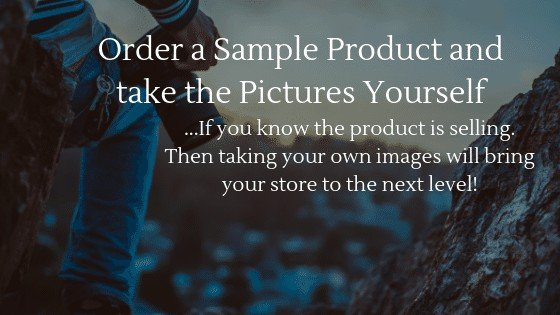 Product Images for Dropshipping Store: Order a Sample Product and take the pictures yourself