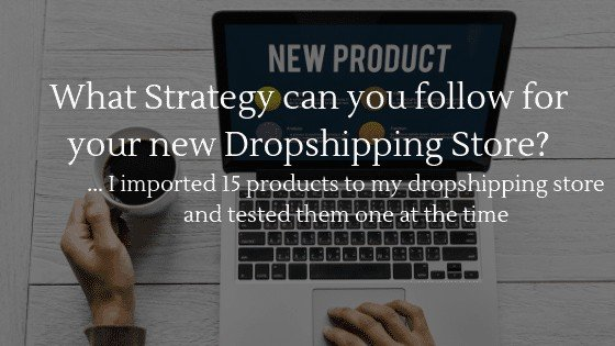 What strategy can you follow for your brand new dropshipping store before you open it?