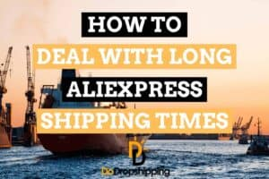 how to deal with long shipping times when dropshipping with aliexpress