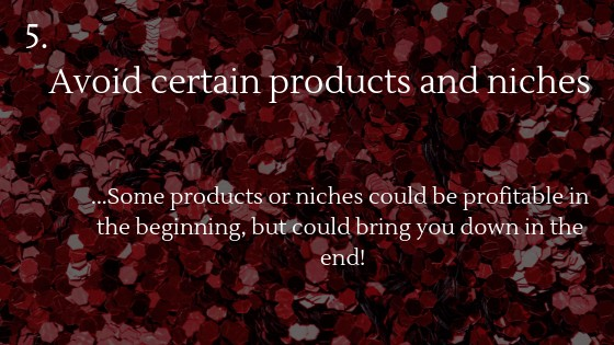 Avoid certain products and niches