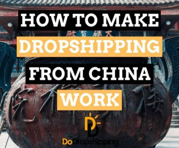 How to make dropshipping from China work
