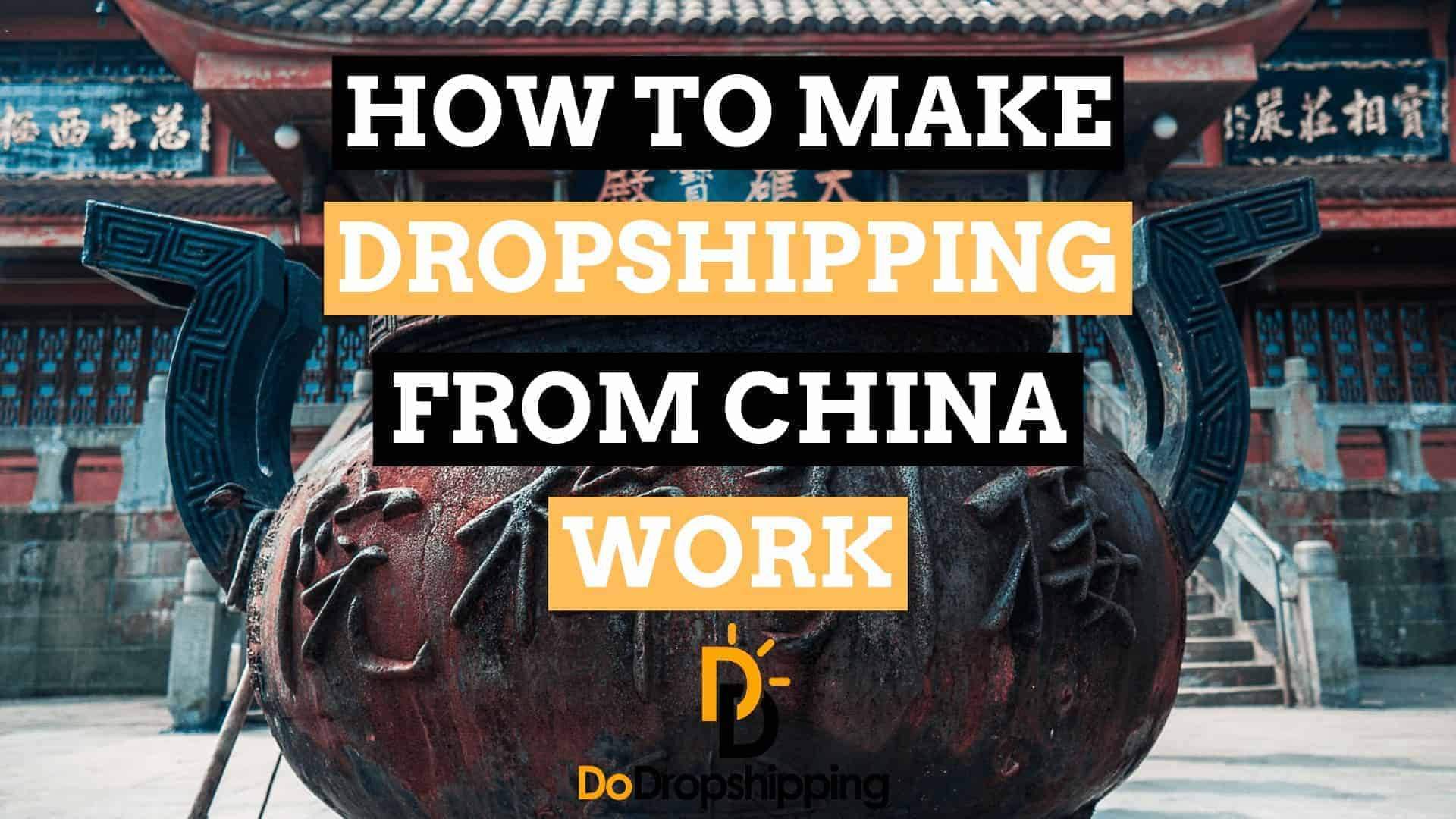 Dropshipping From China | 10 Ways to Make It Work