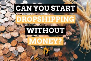 Learn if you can start dropshipping without money in 2020