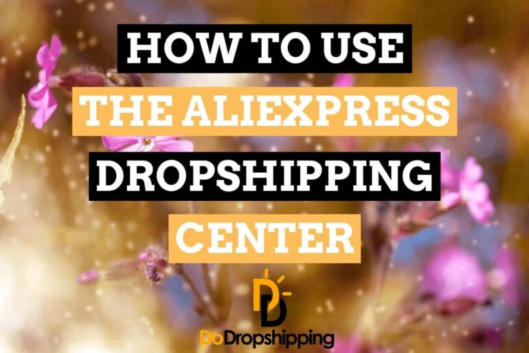 AliExpress Dropshipping Center: The Definitive Guide (2021)