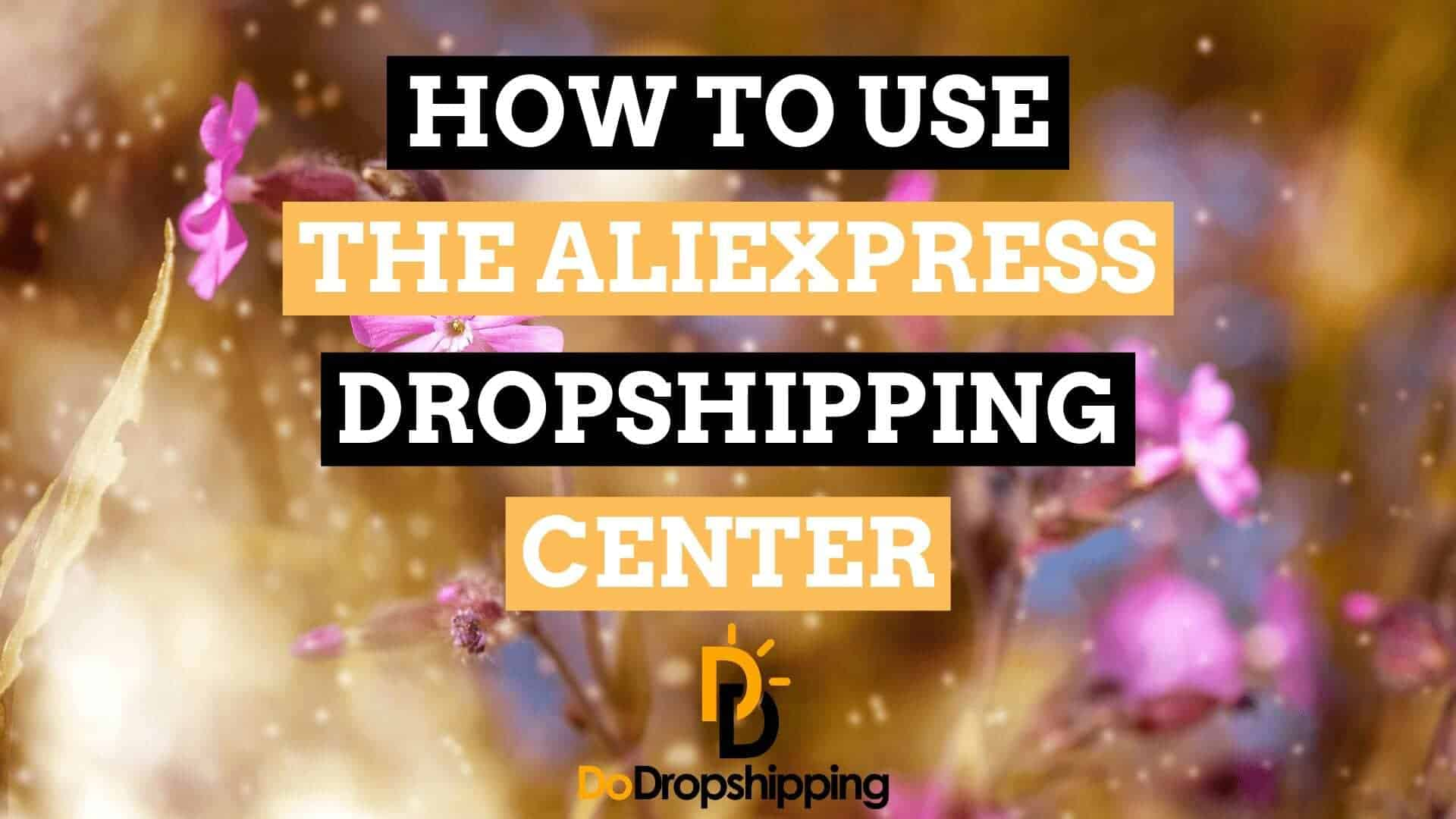 Dropshipping With AliExpress: The AliExpress Dropshipping Center