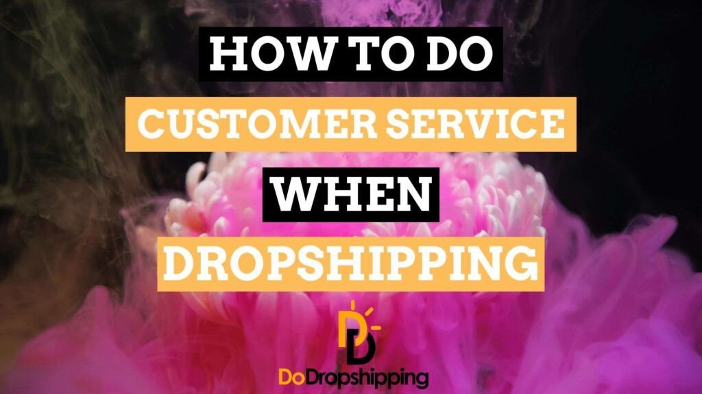 Learn how to do Customer Service correctly when dropshipping in 2021!