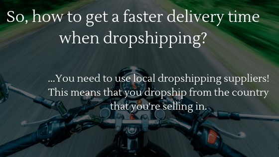 How to get a faster delivery time when dropshipping? Use local dropshipping suppliers!