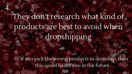 Reasons why most people fail with dropshipping in 2021: They don't research what products are best to avoid when dropshipping