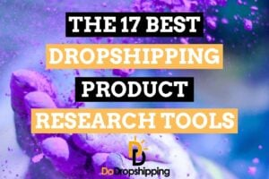 The 17 Best Dropshipping Product Research Tool in 2020! Find Your Next Winning Product Now!