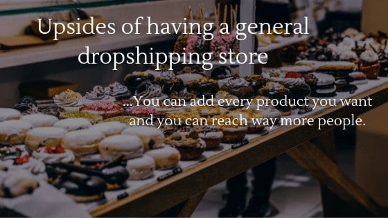 Upsides of having a General Dropshipping store