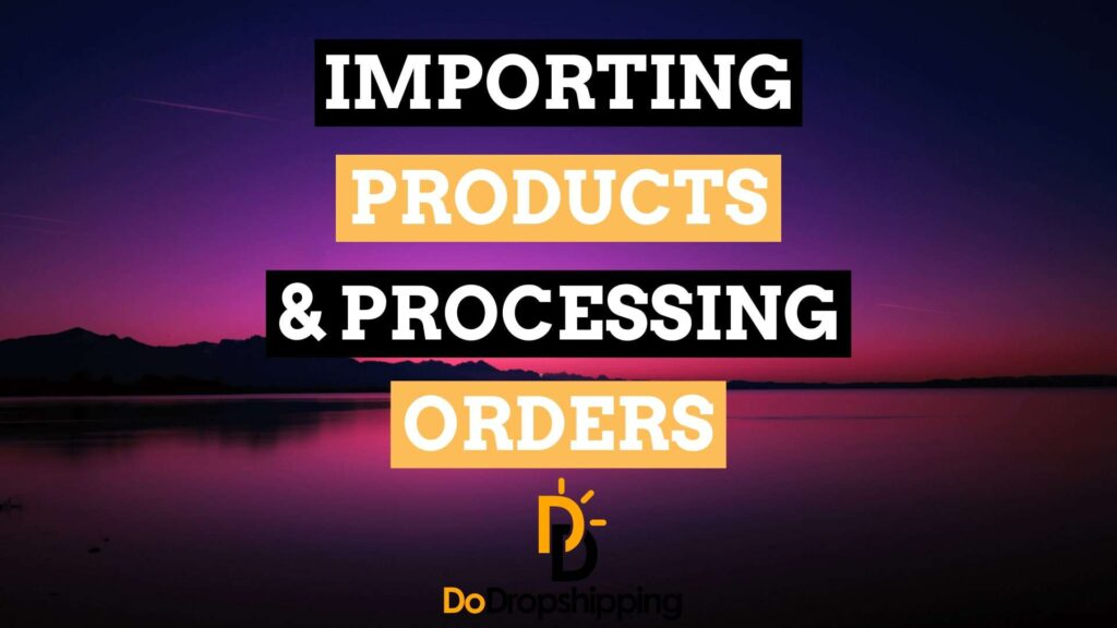 AliExpress Dropshipping | Step 9: Learn how to import AliExpress products & process orders