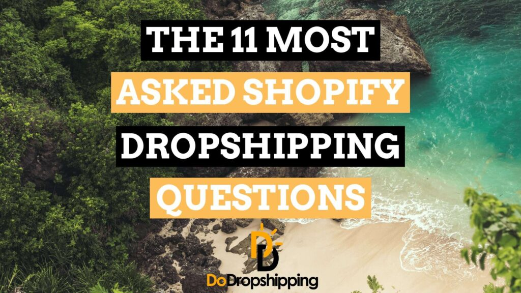 The 11 Most Asked Shopify Dropshippping Questions Answered in 2021