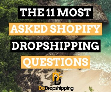 The 11 Most Asked Shopify Dropshippping Questions Answered in 2020