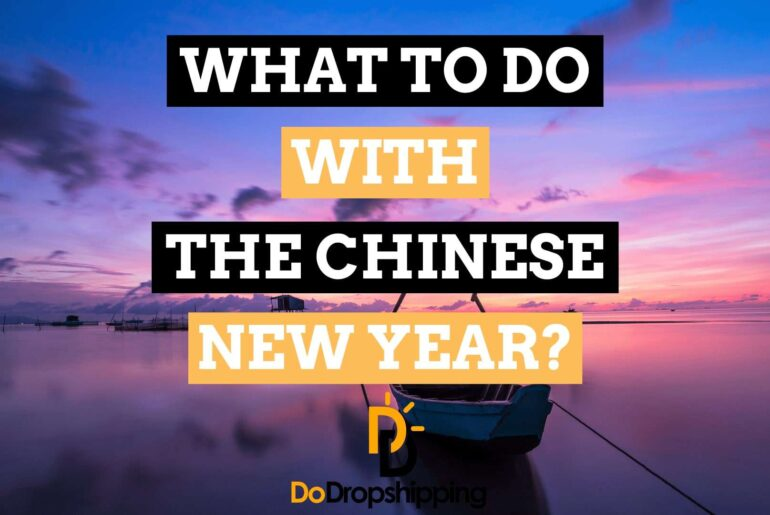 The Chinese New Year in 2020: What to Do With Your Dropshipping Store?