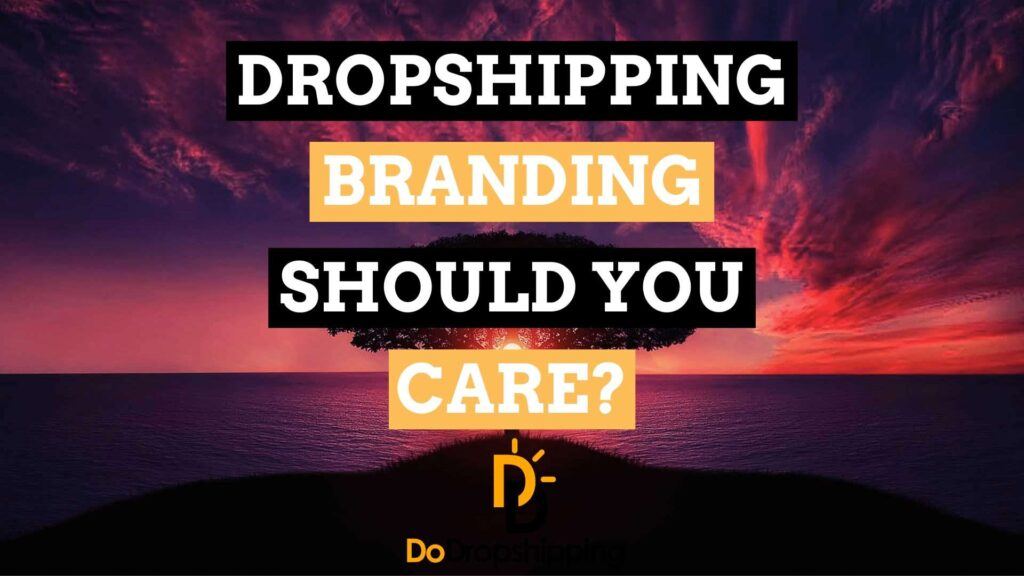 Dropshipping Brand: What is it & Why Should you care in 2020?