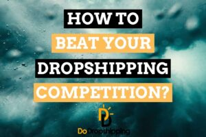 How to Beat the Competition of Your Dropshipping Store in 2020?