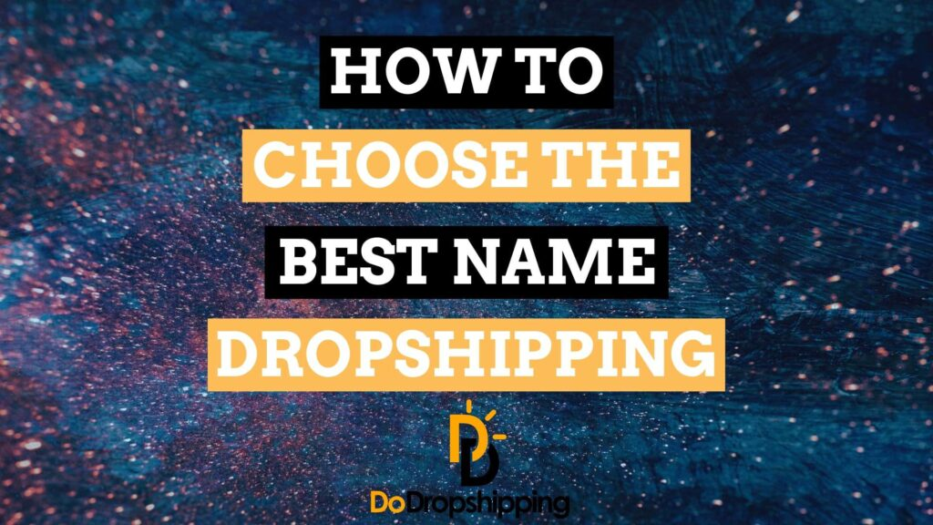 How to Choose the Best Name for Your Dropshipping Store in 2021?