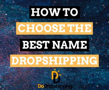 How to Choose the Best Name for Your Dropshipping Store in 2020?