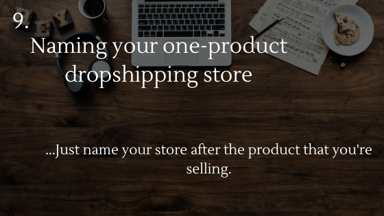Choosing the Perfect Name for Your Dropshipping Store Tip 9: Naming your one-product dropshipping store