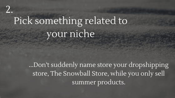Choosing the Perfect Name for Your Dropshipping Store Tip 2: Pick something related to your niche