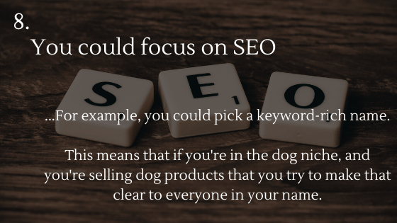 Choosing the Perfect Name for Your Dropshipping Store Tip 8: You could focus on SEO