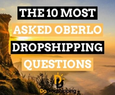 The Most Asked Oberlo Dropshipping Questions Answered in 2020