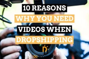 Dropshipping: 10 Reasons Why You Need Video Marketing in 2020!