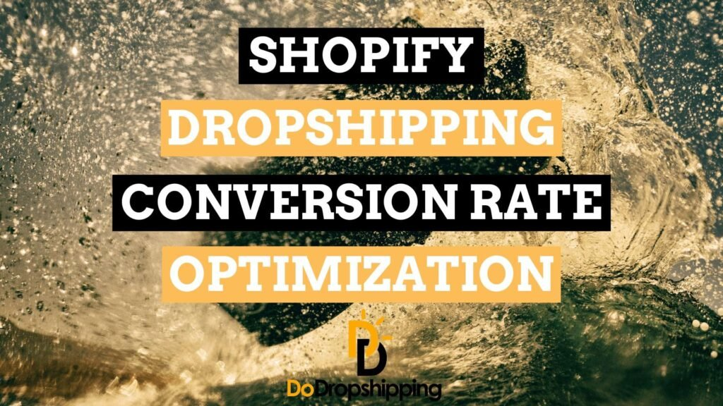 Shopify Dropshipping Conversion Rate Optimization: 11 Ways to Get More Sales!