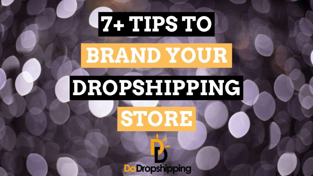 7+ Amazing Tips to Brand your Dropshipping Store in 2021!