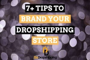 7+ Amazing Tips to Brand your Dropshipping Store in 2020!