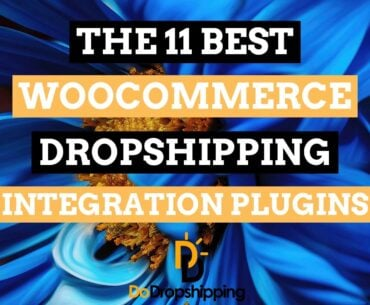 The 11 Best WooCommerce Dropshipping Integration Plugins in 2020!
