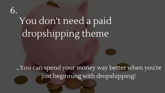 Dropshipping Basics: 6. You don't need a paid dropshipping theme when you're just beginning with dropshipping