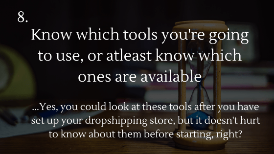 Dropshipping Startup Checklist: 8. Know which dropshipping tools you're going to use, or at least know which ones are available!