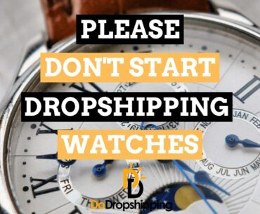Please DON'T Start Dropshipping Watches in 2020 (4 Reasons Why)