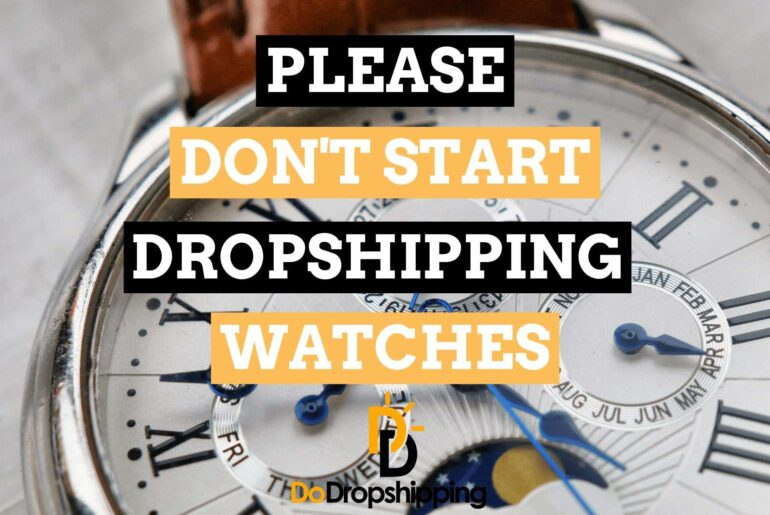 Please DON'T Start Dropshipping Watches in 2021 (4 Reasons Why)
