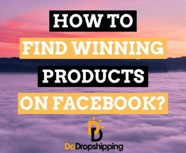 How to Find Winning Dropshipping Products on Facebook? 5 Awesome Tips for 2021!