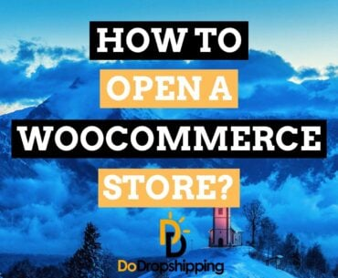 How to Open a WooCommerce Dropshipping Store in 2020?