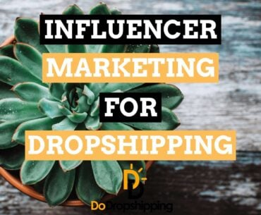 Influencer Marketing and Your Dropshipping Store in 2020!