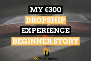 My €300 Dropship Experience (A True Dropshipping Beginner Story)