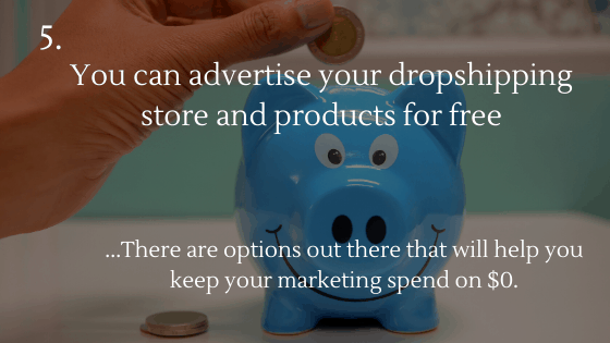 Start Dropshipping for Free in 2020: 5. You can advertise your dropshipping store and products for free