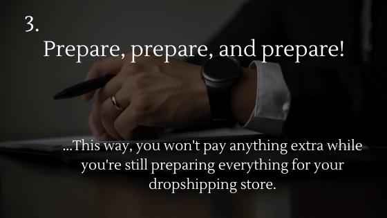 Start Dropshipping for Free in 2021: 3. Prepare, prepare, and prepare!