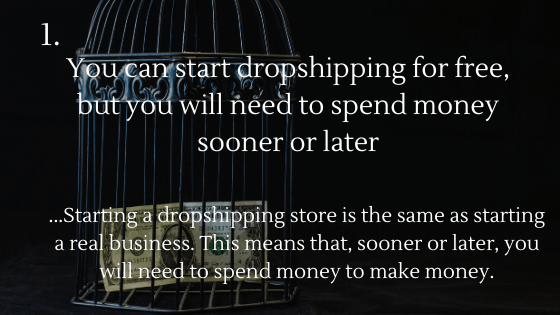 Start Dropshipping for Free in 2021: 1. You can start dropshipping for free, but you will need to spend money sooner or later