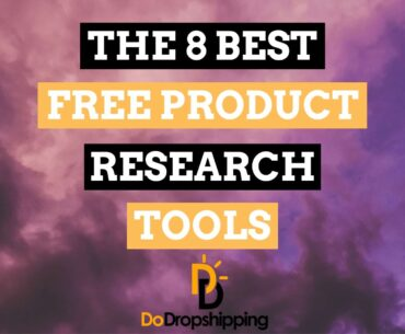 The 8 Best FREE Product Research Tools for Dropshipping in 2021!