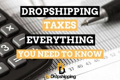 Dropshipping Taxes | Everything You Need To Know As Beginner in 2021