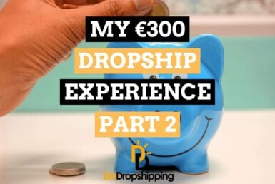 My €300 Dropship Store Experience (Beginner Story - Part 2)