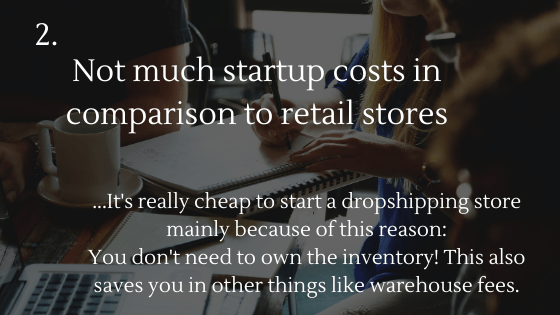 Advantages of Dropshipping: 2. Not much startup costs in comparison to retail stores