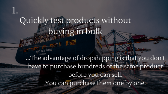Advantages of Dropshipping: 1. Quickly test products without buying in bulk